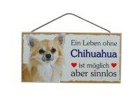 Holzschild - Ein Leben ohne Chihuahua ist sinnlos - 25 x...